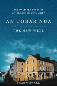 An Tobar Nua - The New Well: The Unlikely Story Of An Uncommon Community