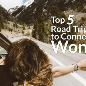 Top 5 Road Trips to Connect with Wonder