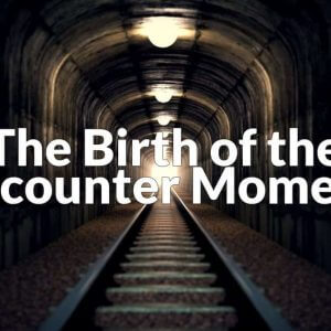 The Birth of the Encounter Moment
